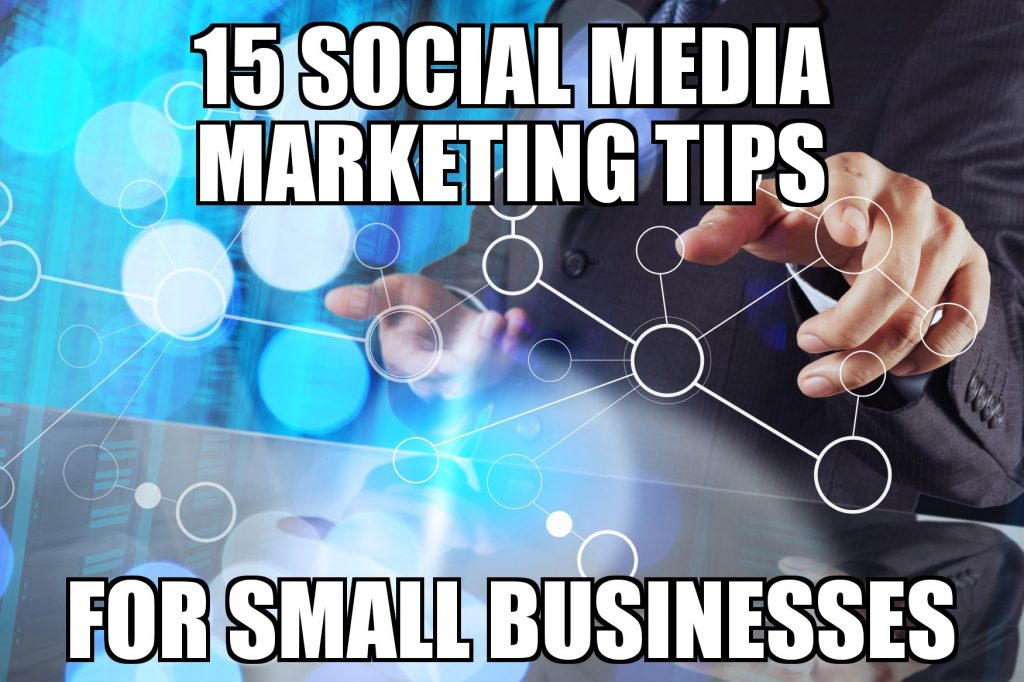 15 Social Media Marketing Tips for Small Businesses FEATURED
