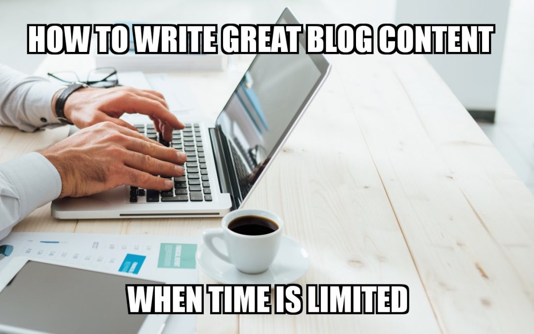 How To Write Great Blog Content When Time Is Limited